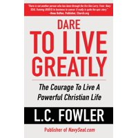 Dare to Live Greatly: The Courage to Live a Powerful Christian Life (Paperback)