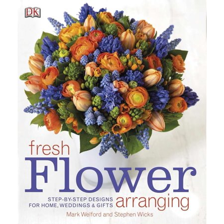 Fresh Flower Arranging : Step-by-Step Designs for Home, Weddings, and Gifts (Flower Arranging For Halloween)