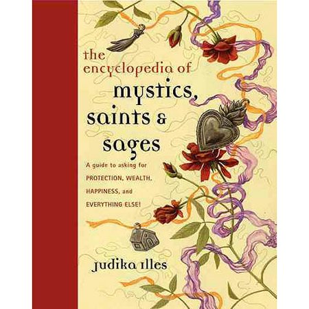 The Encyclopedia Of Mystics  Saints   Sages  A Guide To Asking For Protection  Wealth  Happiness  And Everything Else