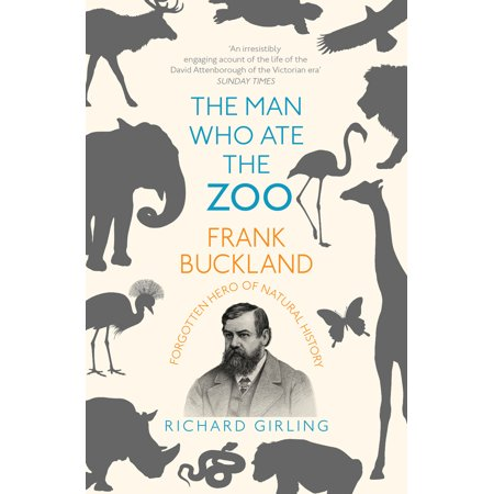 - The Man Who Ate the Zoo : Frank Buckland: Forgotten Hero of Natural History
