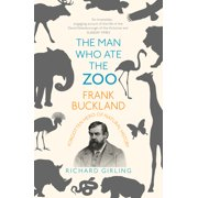 The Man Who Ate the Zoo : Frank Buckland: Forgotten Hero of Natural History
