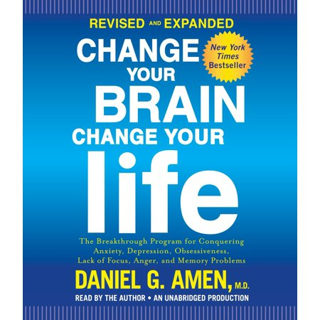 (Change Your Brain, Change Your Life (Revised and Expanded) : The Breakthrough Program for Conquering Anxiety, Depression, Obsessiveness, Lack of Focus, Anger, and Memory Problems)