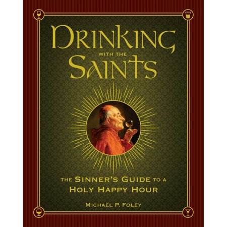 Drinking with the Saints : The Sinner's Guide to a Holy Happy (Happy Hour Boxed)