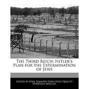 The Third Reich : Hitler's Plan for the Extermination of Jews