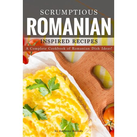 Halloween Dish To Pass Ideas (Scrumptious Romanian Inspired Recipes : A Complete Cookbook of Romanian Dish)