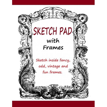Sketch Pad with Frames: Sketch Pad with Fancy, Odd, Vintage and Fun ...