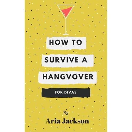How to Survive a Hangover: For Divas - eBook