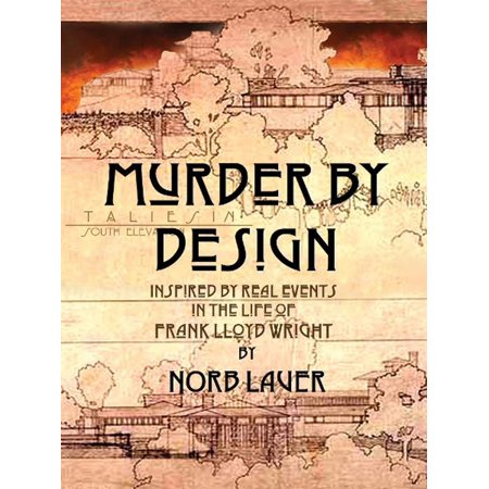 Murder by Design: Inspired by Real Events in the Life of Frank Lloyd Wright -