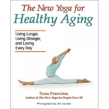 The New Yoga for Healthy Aging: Living Longer, Living Stronger and Loving Every Day - image 1 de 1