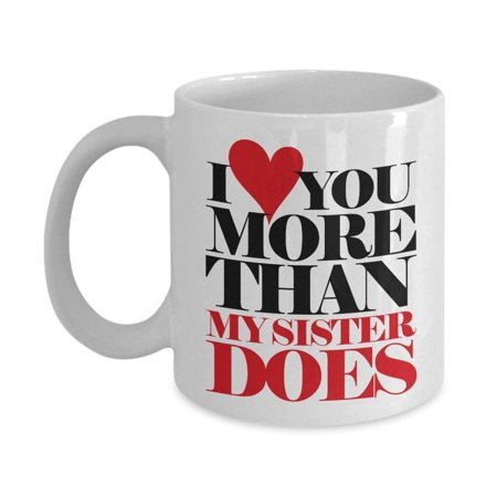Funny I Love You More Than My Sister Does Graphic Heart Coffee & Tea Gift Mug For An American Father, New Daddy, Cool Dad And Single Pops On Fathers Day ()