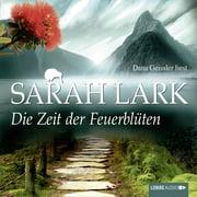 Die Zeit der Feuerblüten (Ungekürzt) - Audiobook