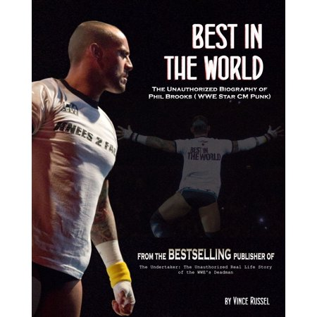 Best in the World: The Unauthorized Biography of Phil Brooks (WWE Superstar CM Punk) -