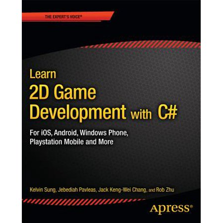 Learn 2D Game Development with C# : For Ios, Android, Windows Phone, PlayStation Mobile and (Best Windows Mobile Games)