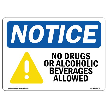 - OSHA Notice Sign - NOTICE No Drugs No Alcoholic Beverages Allowed   Choose from: Aluminum, Rigid Plastic or Vinyl Label Decal   Protect Your Business, Work Site, Warehouse & Shop   Made in the USA