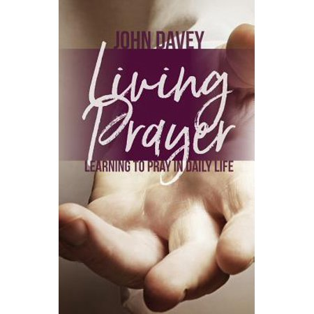 Living Prayer : Learning to Pray in Daily Life (To Pray For The Living And The Dead)