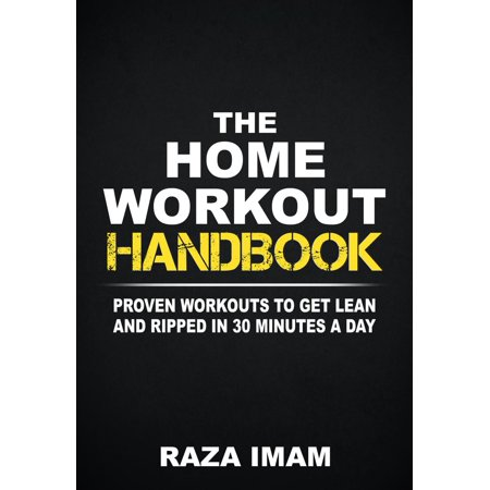 The Home Workout Handbook: Proven Workouts to Get Lean and Ripped in 30 Minutes a Day - (Best Steroid To Get Ripped And Lean)