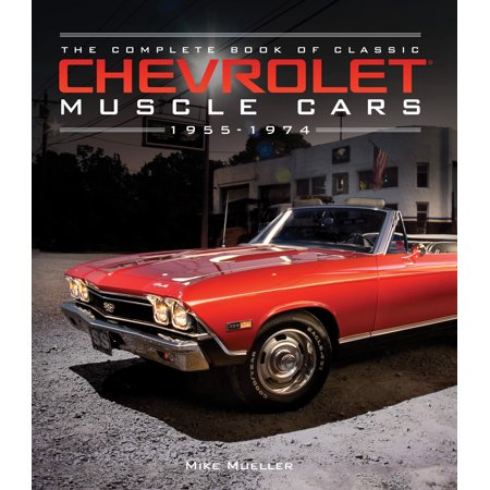 The Complete Book of Classic Chevrolet Muscle Cars :