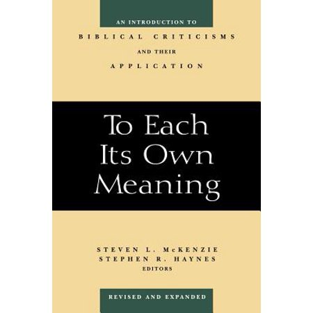 To Each Its Own Meaning, Revised and Expanded : An Introduction to Biblical Criticisms and Their Application (Revised and Expanded)