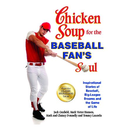 Chicken Soup for the Baseball Fan's Soul : Inspirational Stories of Baseball, Big-League Dreams and the Game of Life