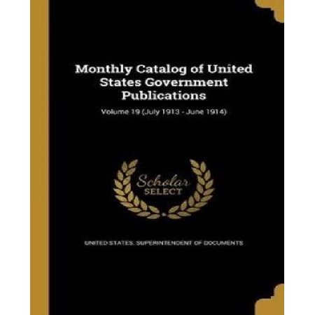 Monthly Catalog of United States Government Publications; Volume 19 (July 1913 - June 1914) - image 1 of 1