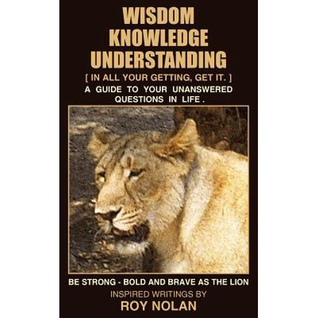 Wisdom - Knowledge - Understanding : Be Strong - Bold and Brave as the