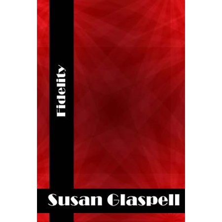 Fidelity: (Susan Glaspell Classics Collection) by