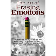 The Art of Erasing Emotions : Techniques to Discharge Any Emotional Problems in Men, Women and Children Using Eft and Sedona
