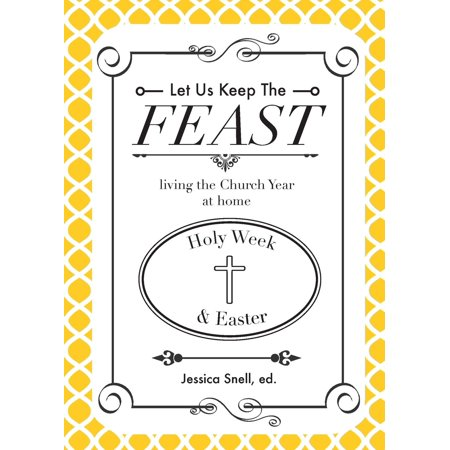 Let Us Keep the Feast : Living the Church Year at Home (Holy Week and Easter) for $<!---->