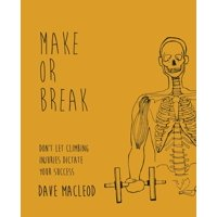 Make or Break: Don't Let Climbing Injuries Dictate Your Success (Paperback)
