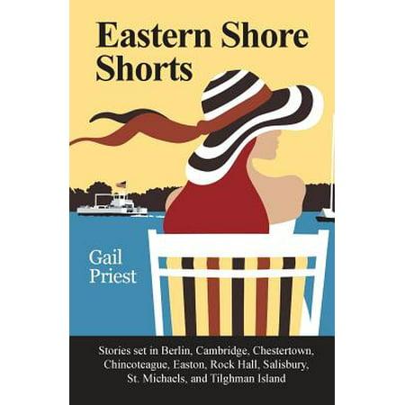 Eastern Shore Shorts : Stories Set in Berlin, Cambridge, Chestertown, Chincoteague, Easton, Rock Hall, Salisbury, St. Michaels, and Tilghman Island