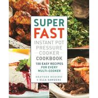 Super Fast Instant Pot Pressure Cooker Cookbook: 100 Easy Recipes for Every Multi-Cooker (Paperback)