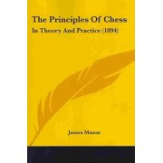 The Principles of Chess: In Theory and Practice