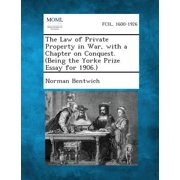 The Law of Private Property in War, with a Chapter on Conquest. (Being the Yorke Prize Essay for 1906.)