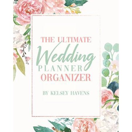 The Ultimate Wedding Planner Organizer By Kelsey Havens: Budget Planning Book For Bride - Checklists Notes Journal - +BONUS Seating Chart Sheets - Bri