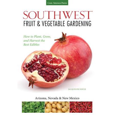 Southwest Fruit & Vegetable Gardening : Plant, Grow, and Harvest the Best