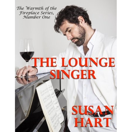 The Lounge Singer: The Warmth of the Fireplace Series, Number One - eBook