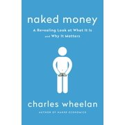Naked Money: A Revealing Look at What It Is and Why It Matters