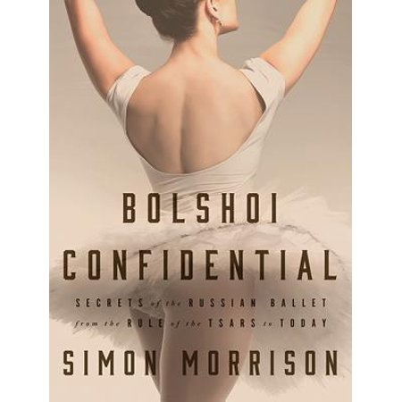 Bolshoi Confidential: Secrets of the Russian Ballet--From the Rule of the Tsars to Today (Audiobook)