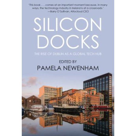 Silicon Docks  The Rise Of Dublin As A Global Tech Hub
