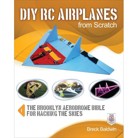 (DIY Rc Airplanes from Scratch : The Brooklyn Aerodrome Bible for Hacking the Skies)