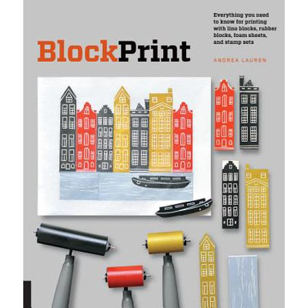 Block Print : Everything You Need to Know for Printing with Lino Blocks, Rubber Blocks, Foam Sheets, and Stamp - Block Print