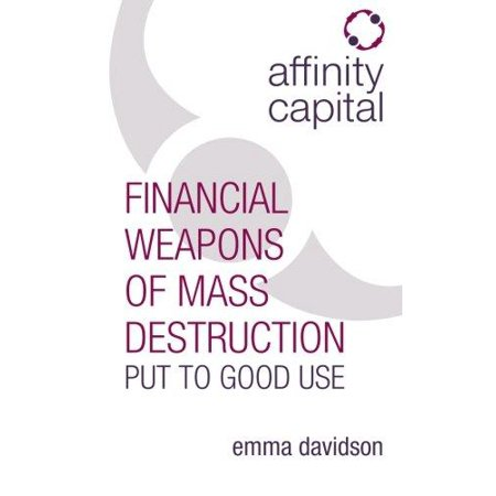 Affinity Capital   Financial Weapons Of Mass Destruction Put To Good Use