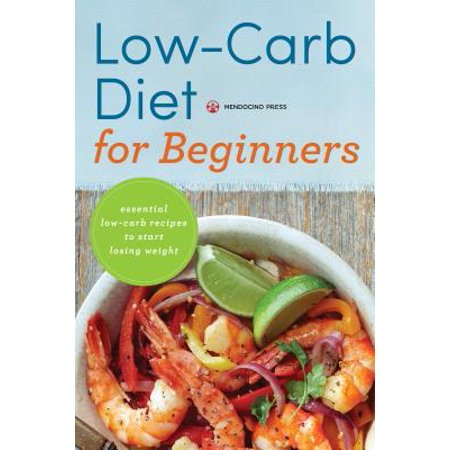 Low Carb Diet for Beginners : Essential Low Carb Recipes to Start Losing