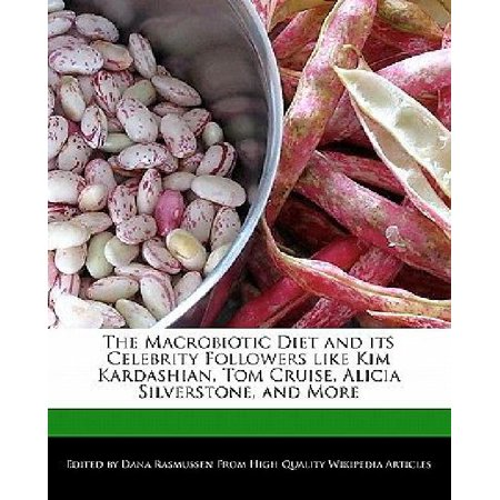 The Macrobiotic Diet And Its Celebrity Followers Like Kim Kardashian  Tom Cruise  Alicia Silverstone  And More