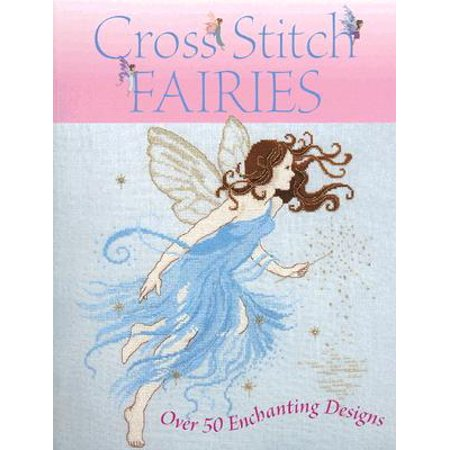 Cross Stitch Fairies : Over 50 Enchanting Designs