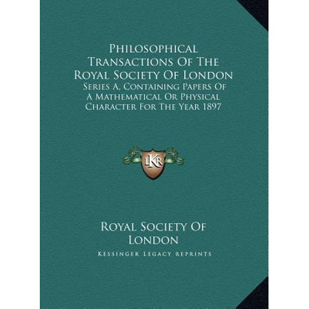 Philosophical Transactions of the Royal Society of London : Series A, Containing Papers of a Mathematical or Physical Chseries A, Containing Papers of a Mathematical or Physical Character for the Year 1897 Aracter for the Year 1897