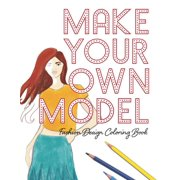 Make Your Own Model : Fashion Design Coloring Book
