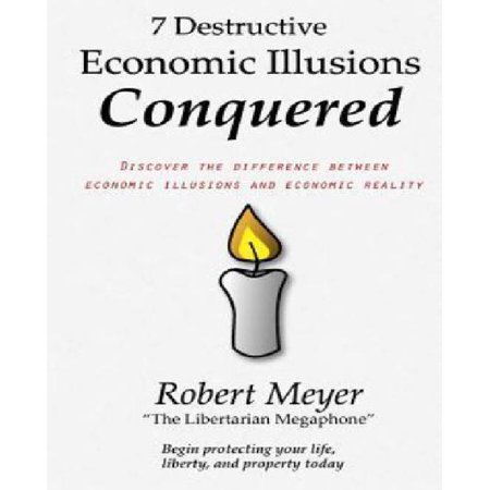 7 Destructive Economic Illusions Conquered  Discover The Difference Between Economic Illusions And Economic Reality