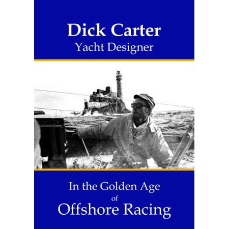 Offshore Star - Dick Carter : Yacht Designer in the Golden Age of Offshore Racing