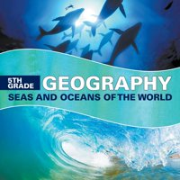 5th Grade Geography: Seas and Oceans of the World (Paperback)
